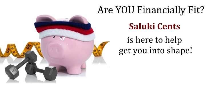 Are You Financially Fit? Let the Saluki Cents Financial Literacy Program Help You Get Into Shape!