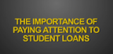 Paying Attention to Student Loans